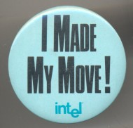 "Intel pinback ""I made my move!"""